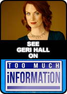 See GERI HALL on TOO MUCH INFORMATION
