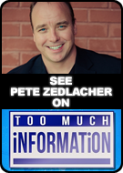 See PETE ZEDLACHER on TOO MUCH INFORMATION
